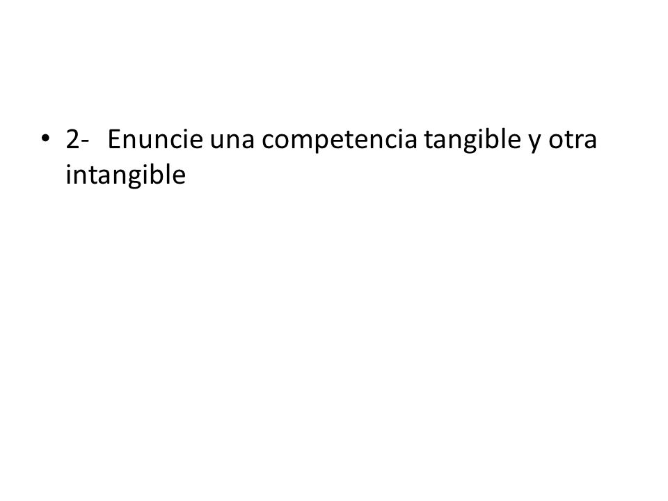 2- Enuncie una competencia tangible y otra intangible