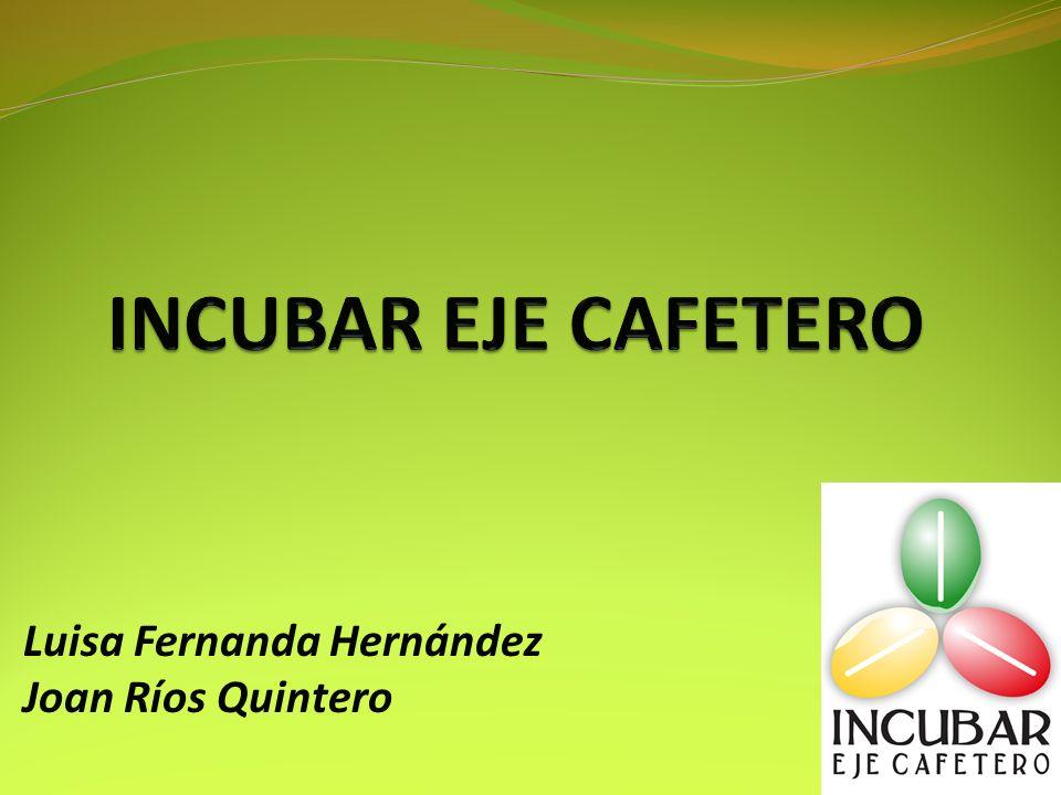 INCUBAR EJE CAFETERO Luisa Fernanda Hernández Joan Ríos Quintero