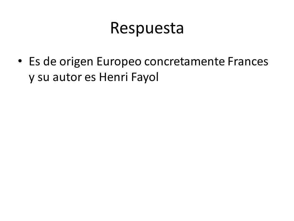 Respuesta Es de origen Europeo concretamente Frances y su autor es Henri Fayol