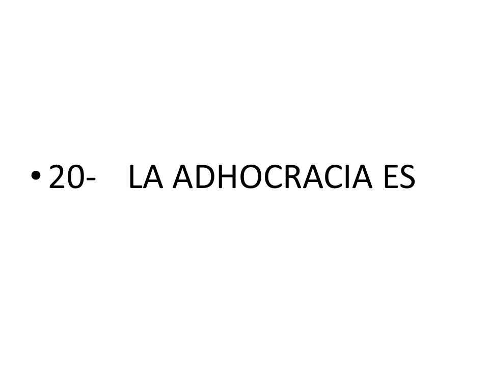20- LA ADHOCRACIA ES