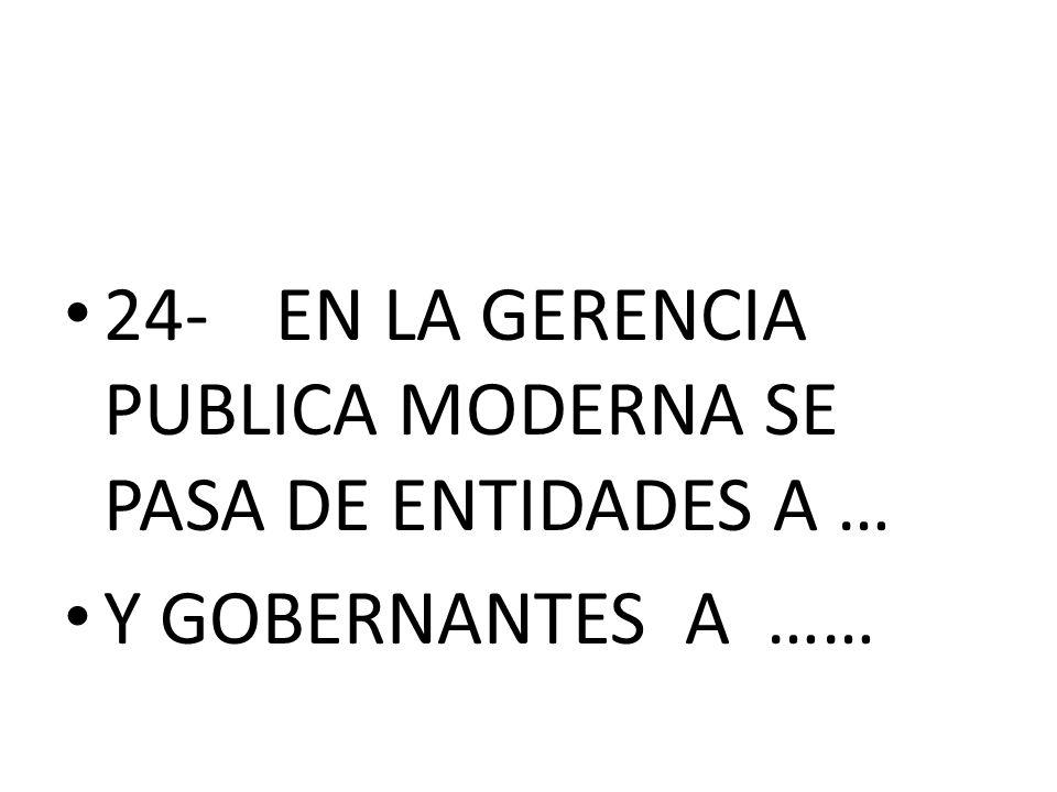 24- EN LA GERENCIA PUBLICA MODERNA SE PASA DE ENTIDADES A …