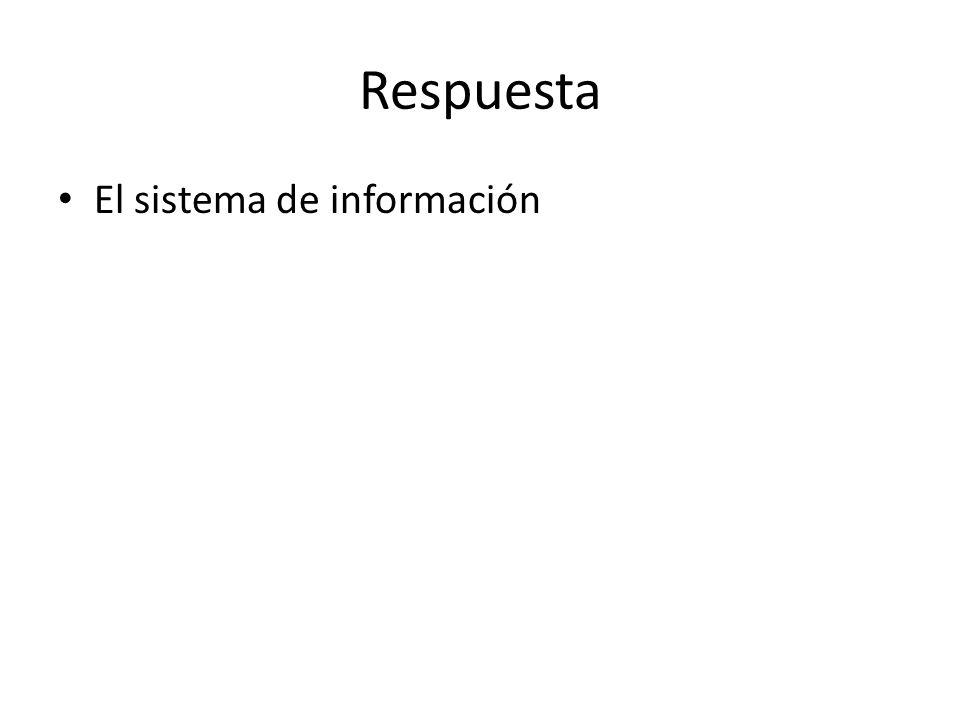 Respuesta El sistema de información
