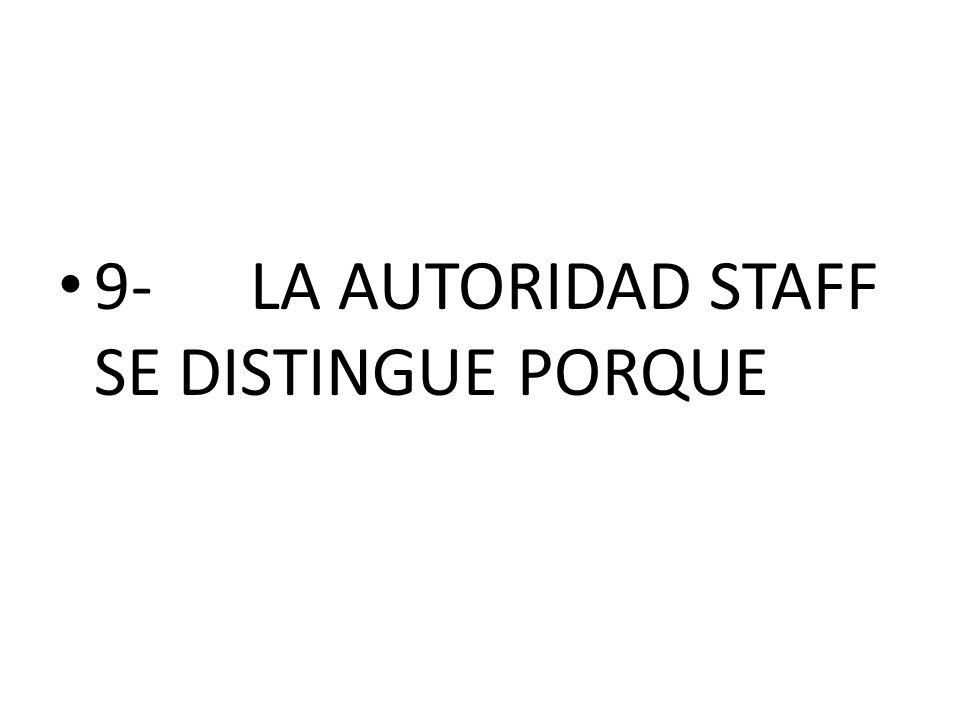 9- LA AUTORIDAD STAFF SE DISTINGUE PORQUE