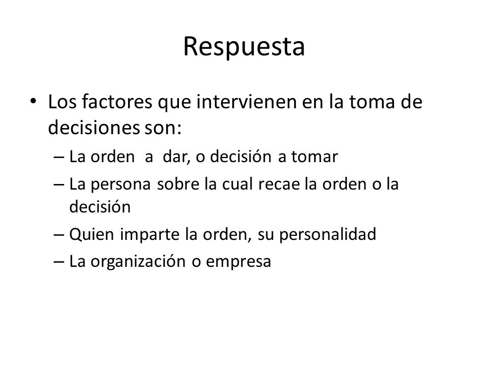 Respuesta Los factores que intervienen en la toma de decisiones son: