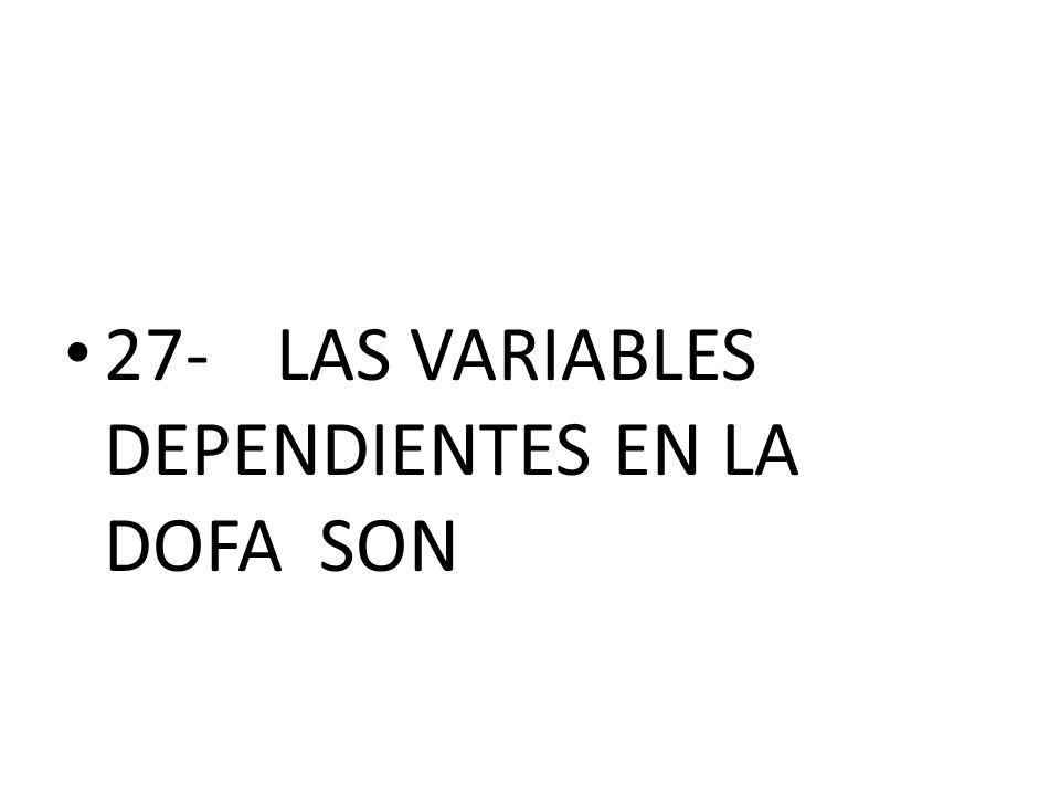 27- LAS VARIABLES DEPENDIENTES EN LA DOFA SON