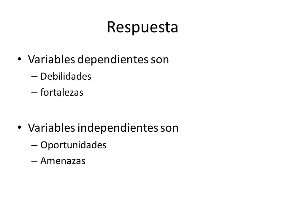 Respuesta Variables dependientes son Variables independientes son