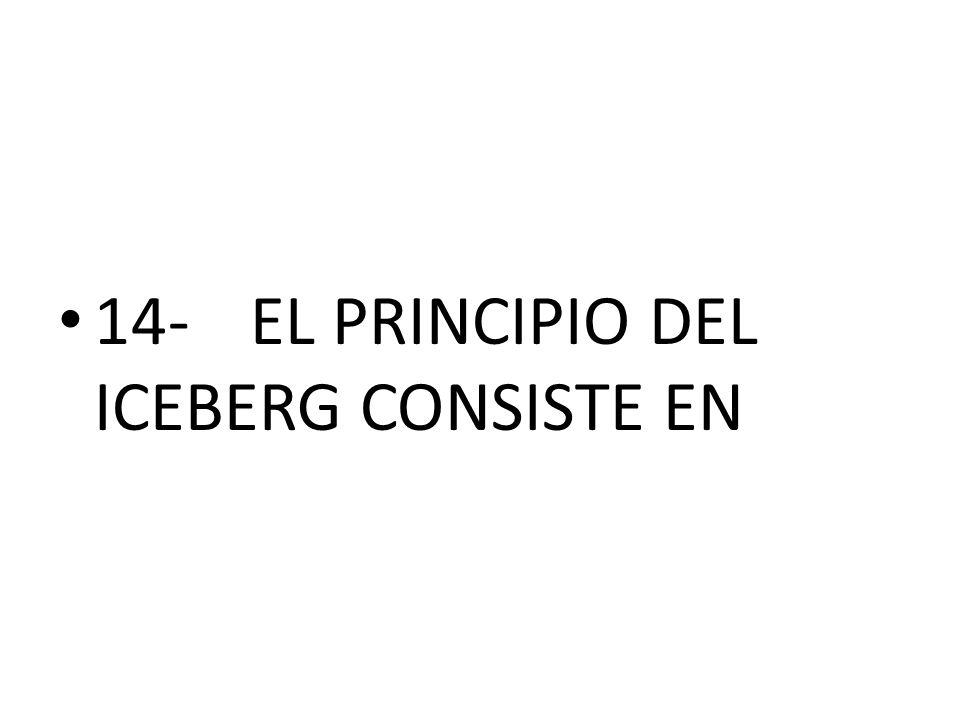 14- EL PRINCIPIO DEL ICEBERG CONSISTE EN