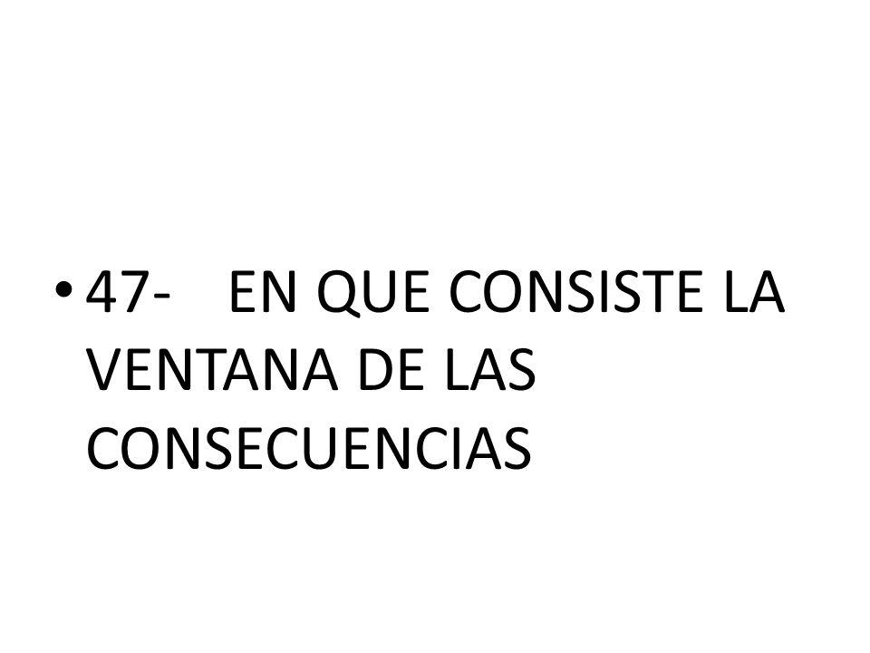 47- EN QUE CONSISTE LA VENTANA DE LAS CONSECUENCIAS