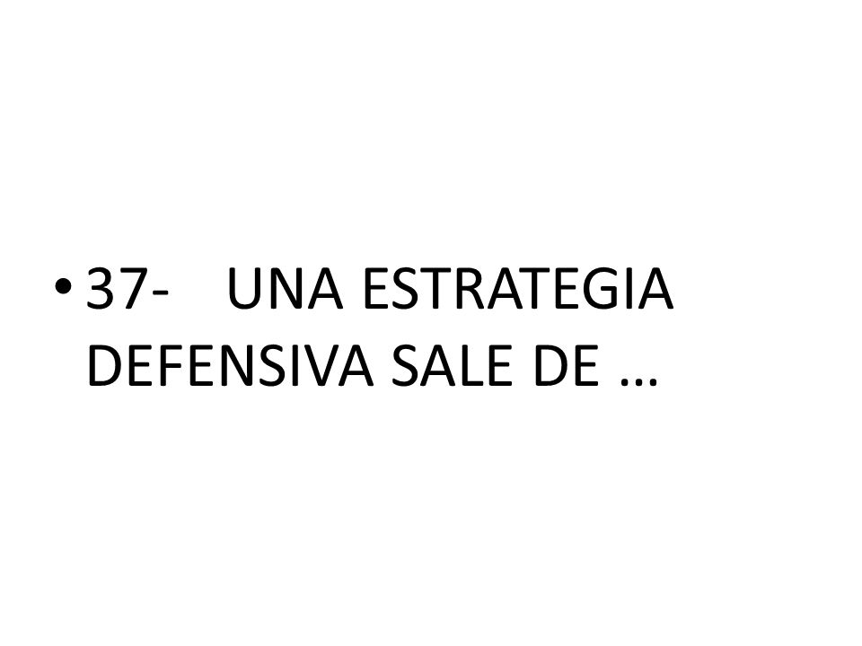 37- UNA ESTRATEGIA DEFENSIVA SALE DE …