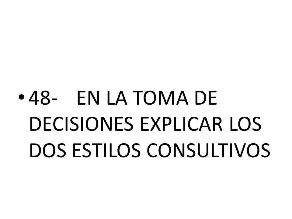 48- EN LA TOMA DE DECISIONES EXPLICAR LOS DOS ESTILOS CONSULTIVOS