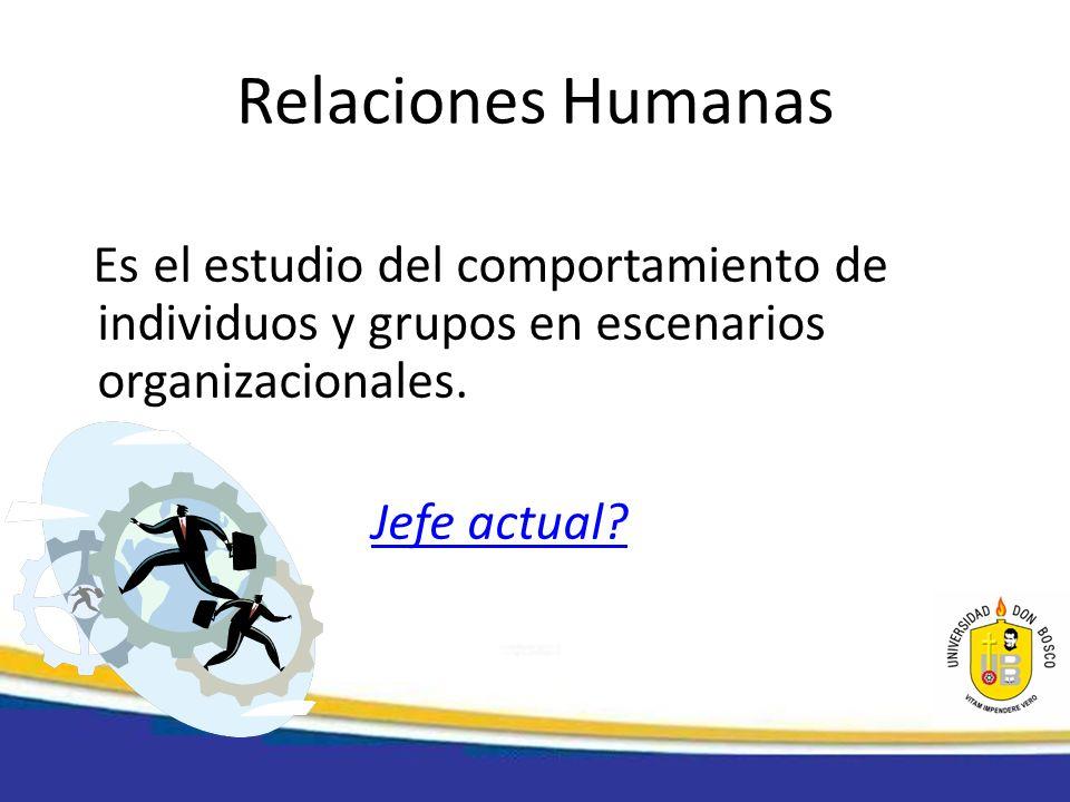 Relaciones HumanasEs el estudio del comportamiento de individuos y grupos en escenarios organizacionales.