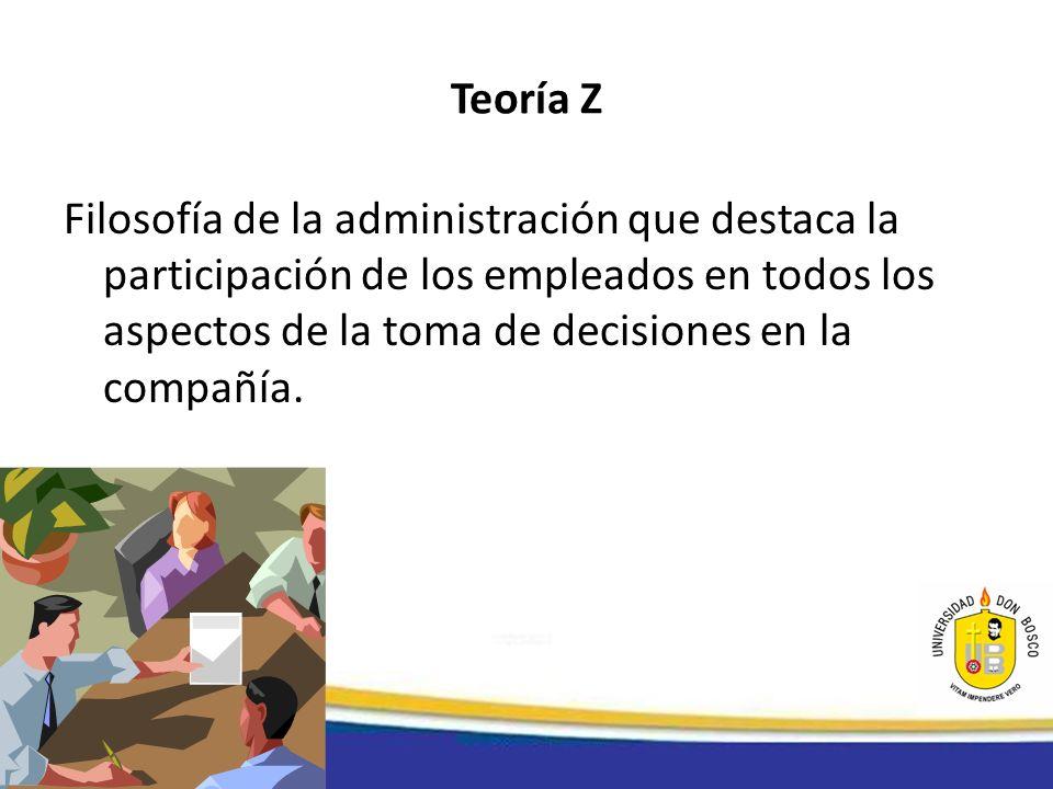 Teoría Z Filosofía de la administración que destaca la participación de los empleados en todos los aspectos de la toma de decisiones en la compañía.