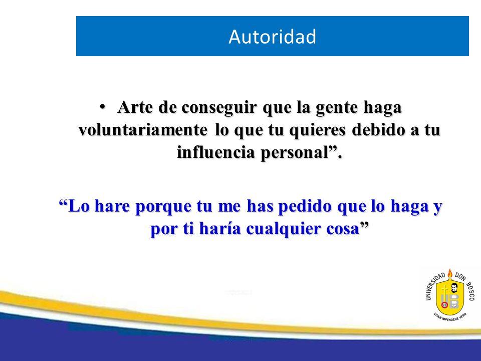 AutoridadArte de conseguir que la gente haga voluntariamente lo que tu quieres debido a tu influencia personal .