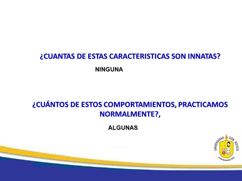 ¿CUANTAS DE ESTAS CARACTERISTICAS SON INNATAS