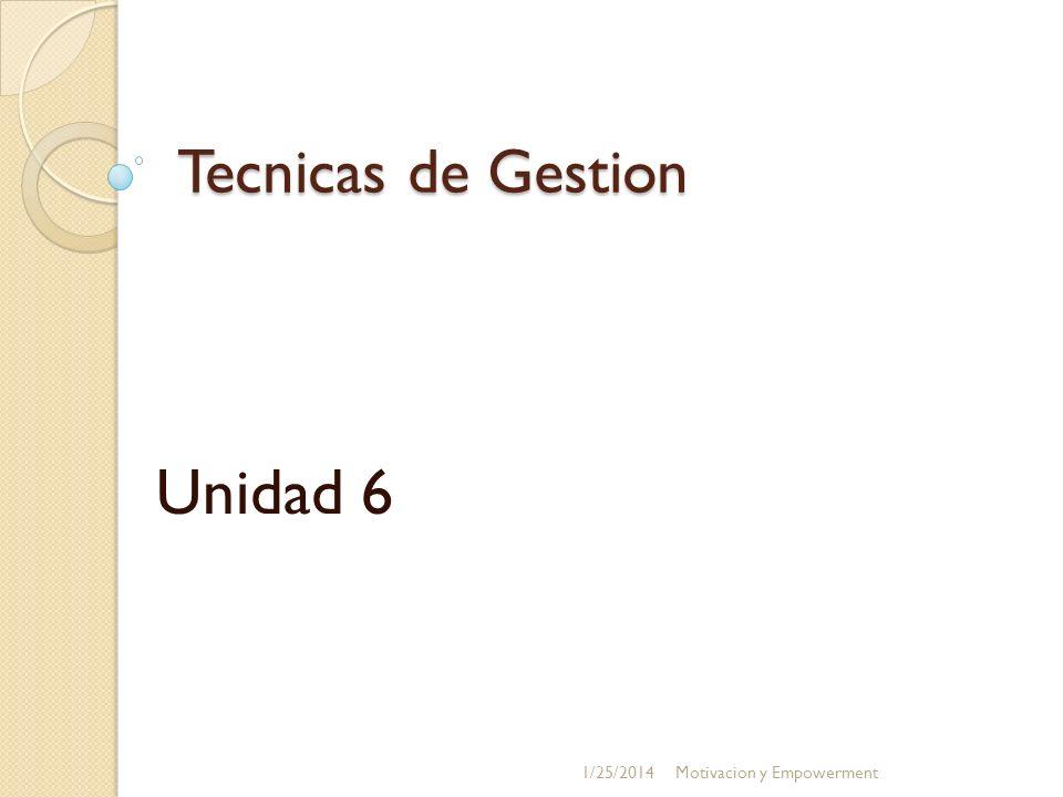 Tecnicas de Gestion Unidad 6 3/24/2017 Motivacion y Empowerment