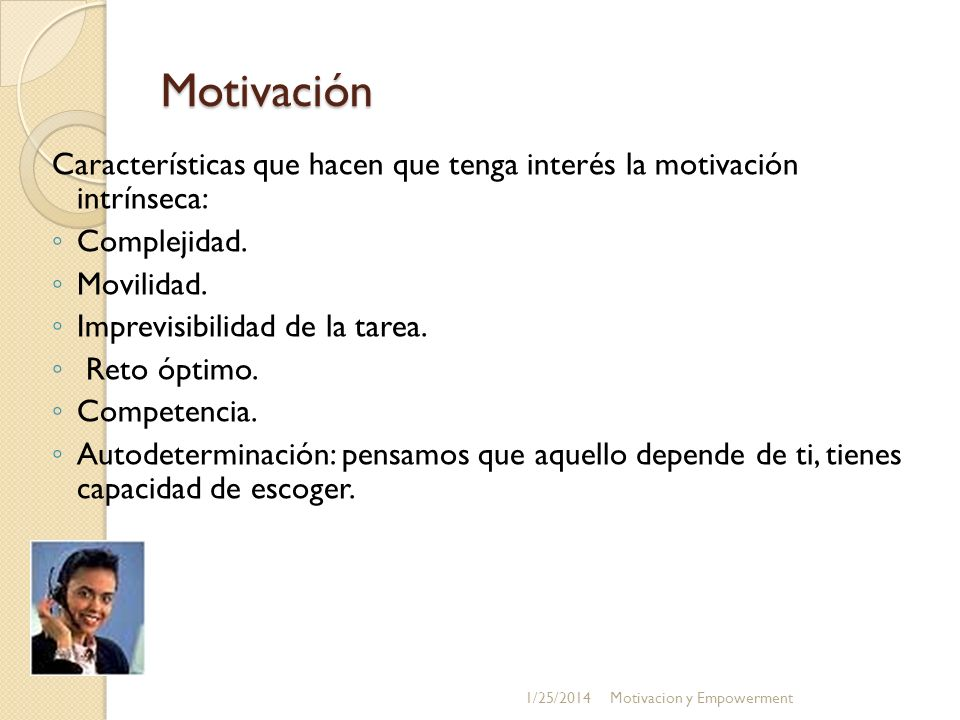 Motivación Características que hacen que tenga interés la motivación intrínseca: Complejidad. Movilidad.