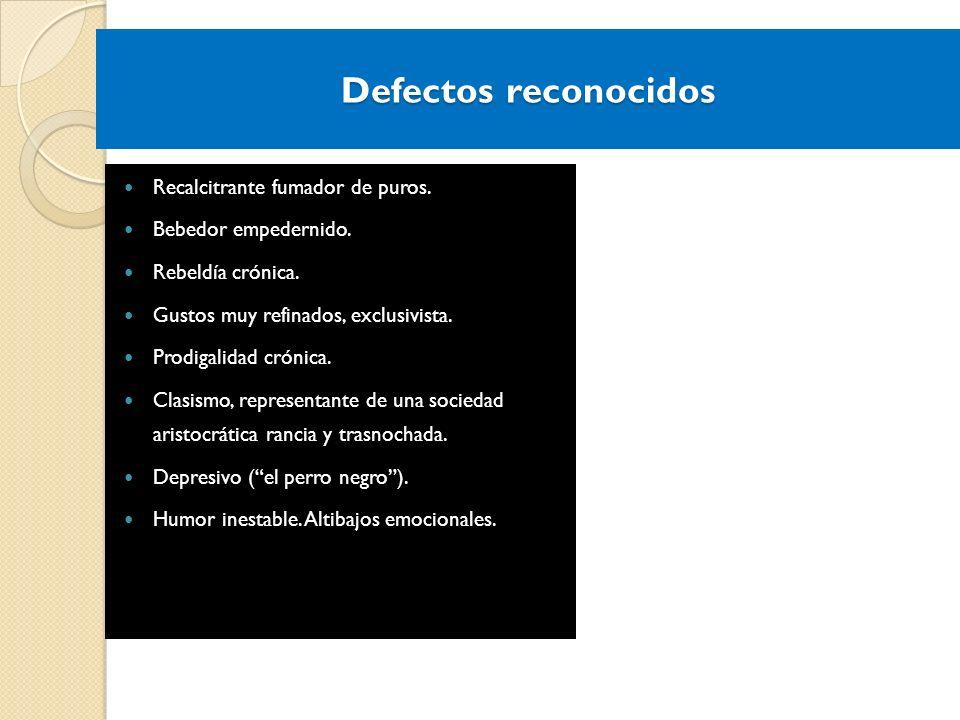 Defectos reconocidos Recalcitrante fumador de puros.