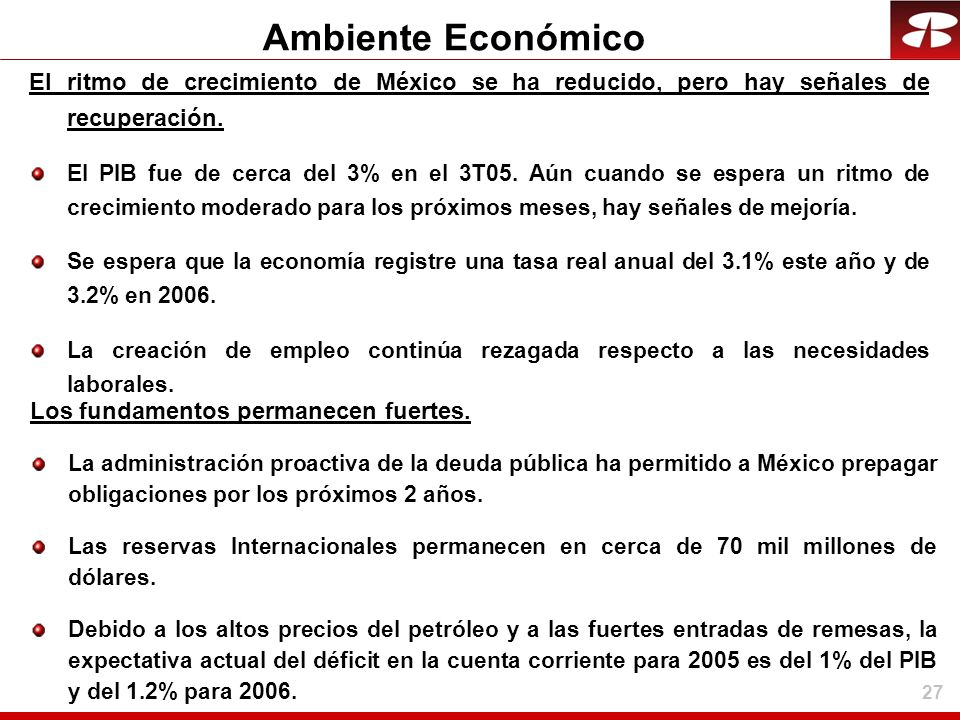 Ambiente Económico El ritmo de crecimiento de México se ha reducido, pero hay señales de recuperación.