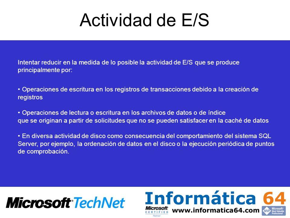 Actividad de E/S Intentar reducir en la medida de lo posible la actividad de E/S que se produce principalmente por:
