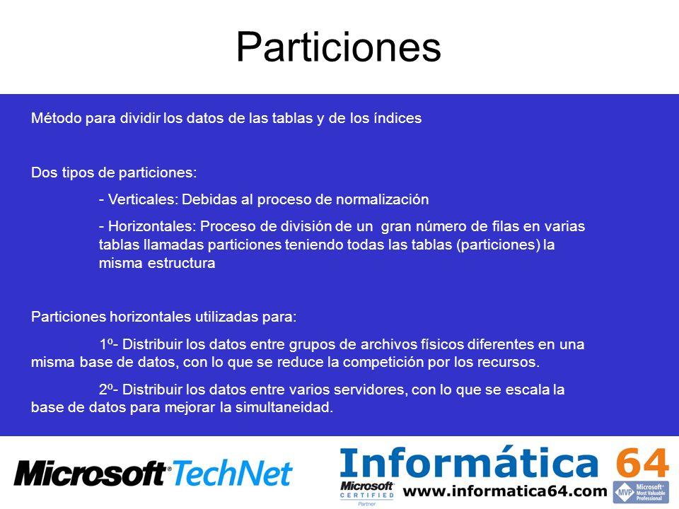 Particiones Método para dividir los datos de las tablas y de los índices. Dos tipos de particiones: