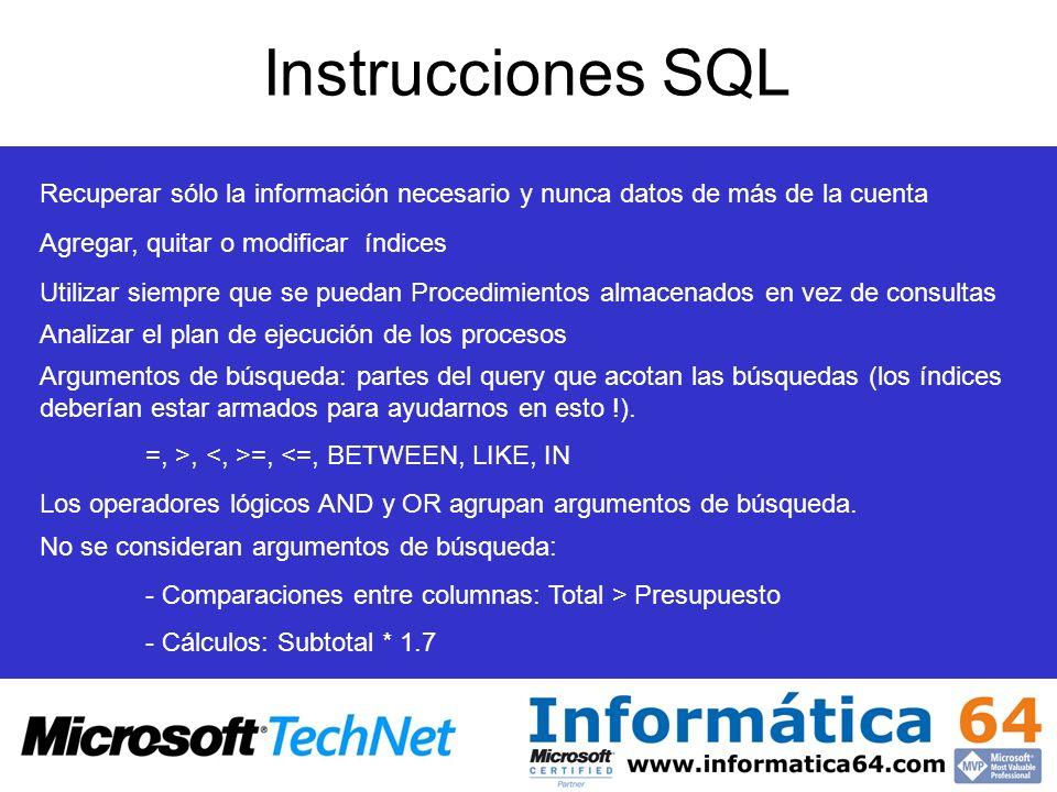 Instrucciones SQL Recuperar sólo la información necesario y nunca datos de más de la cuenta. Agregar, quitar o modificar índices.