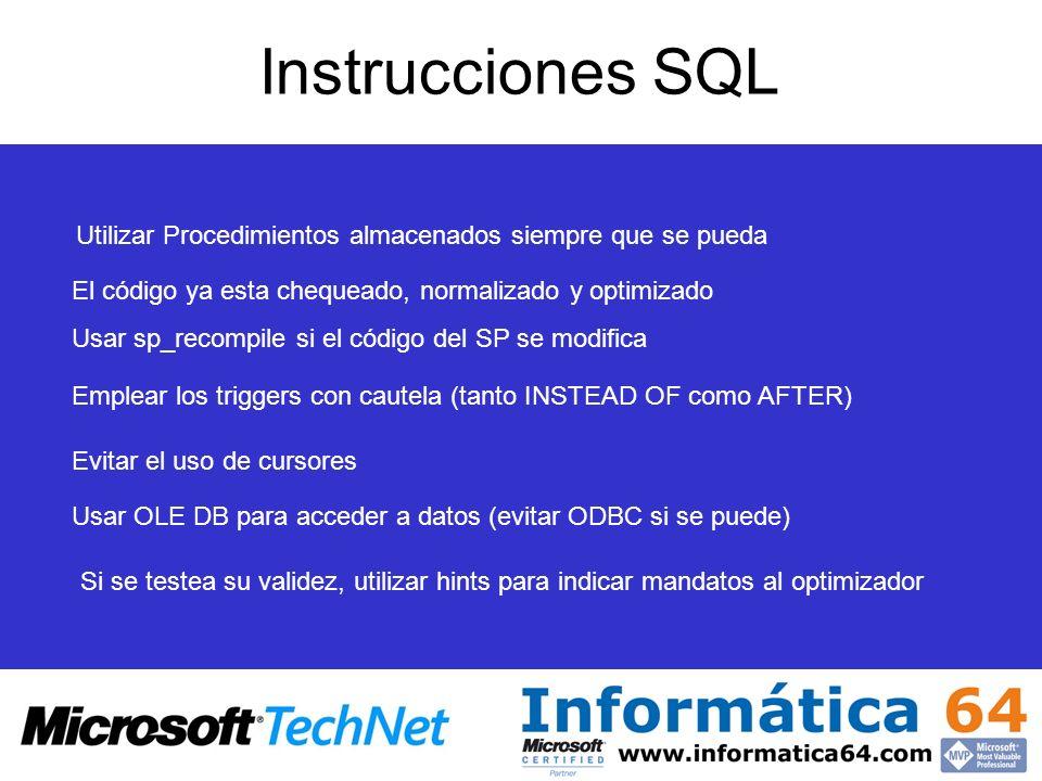 Instrucciones SQL Utilizar Procedimientos almacenados siempre que se pueda. El código ya esta chequeado, normalizado y optimizado.