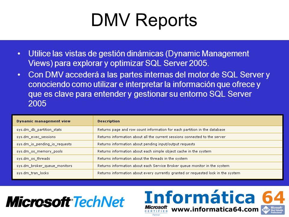 DMV Reports Utilice las vistas de gestión dinámicas (Dynamic Management Views) para explorar y optimizar SQL Server 2005.