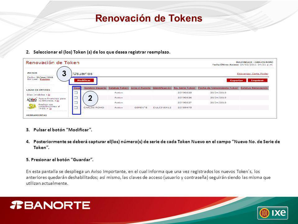 Renovación de Tokens Seleccionar el (los) Token (s) de los que desea registrar reemplazo. Pulsar el botón Modificar .