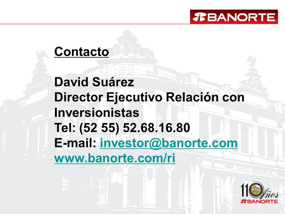 Contacto David Suárez. Director Ejecutivo Relación con Inversionistas. Tel: (52 55) 52.68.16.80. E-mail: investor@banorte.com.