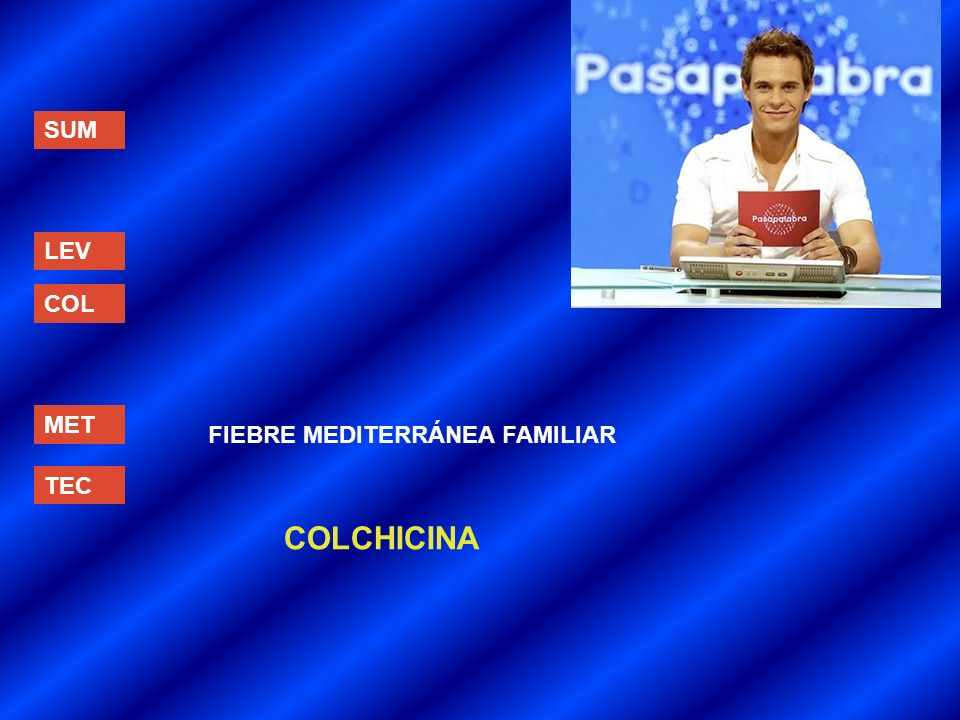 SUM LEV COL MET FIEBRE MEDITERRÁNEA FAMILIAR TEC COLCHICINA