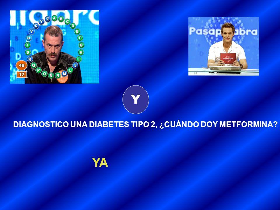 Y DIAGNOSTICO UNA DIABETES TIPO 2, ¿CUÁNDO DOY METFORMINA YA