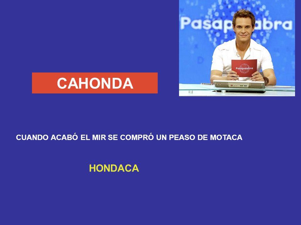 CAHONDA CUANDO ACABÓ EL MIR SE COMPRÓ UN PEASO DE MOTACA HONDACA