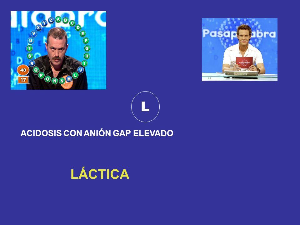 L ACIDOSIS CON ANIÓN GAP ELEVADO LÁCTICA