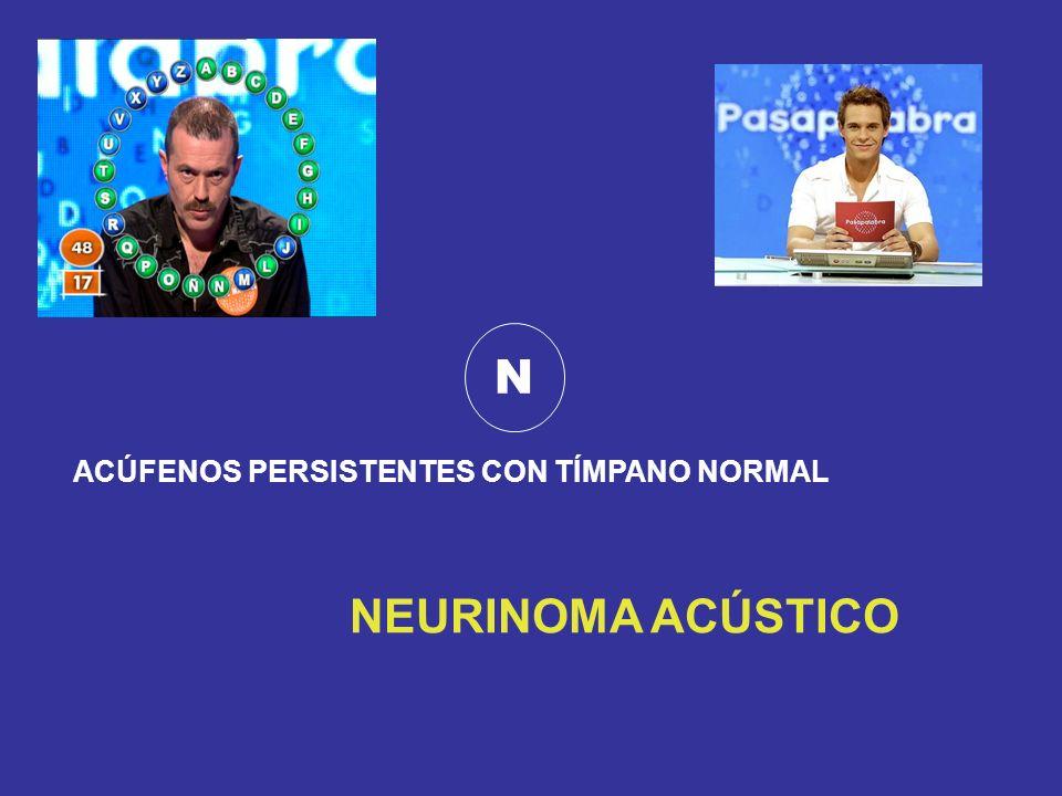 N ACÚFENOS PERSISTENTES CON TÍMPANO NORMAL NEURINOMA ACÚSTICO