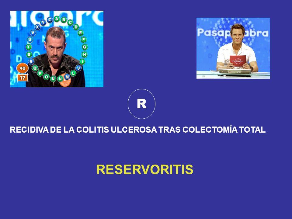 R RECIDIVA DE LA COLITIS ULCEROSA TRAS COLECTOMÍA TOTAL RESERVORITIS