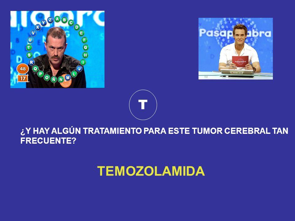 T TEMOZOLAMIDA ¿Y HAY ALGÚN TRATAMIENTO PARA ESTE TUMOR CEREBRAL TAN
