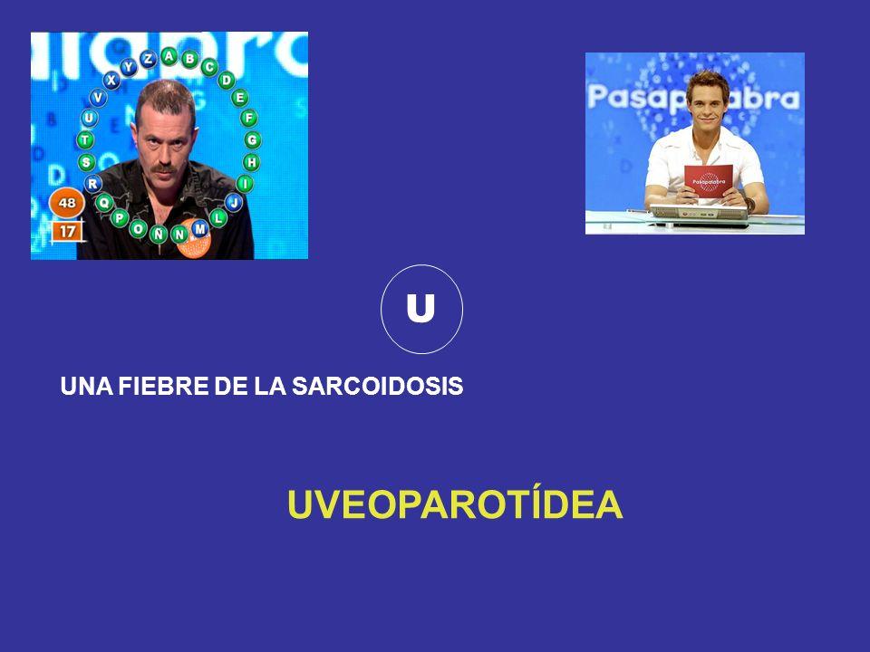 U UNA FIEBRE DE LA SARCOIDOSIS UVEOPAROTÍDEA