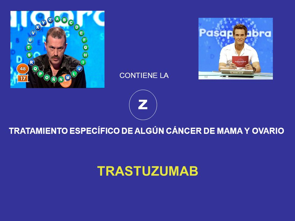 Z TRASTUZUMAB TRATAMIENTO ESPECÍFICO DE ALGÚN CÁNCER DE MAMA Y OVARIO