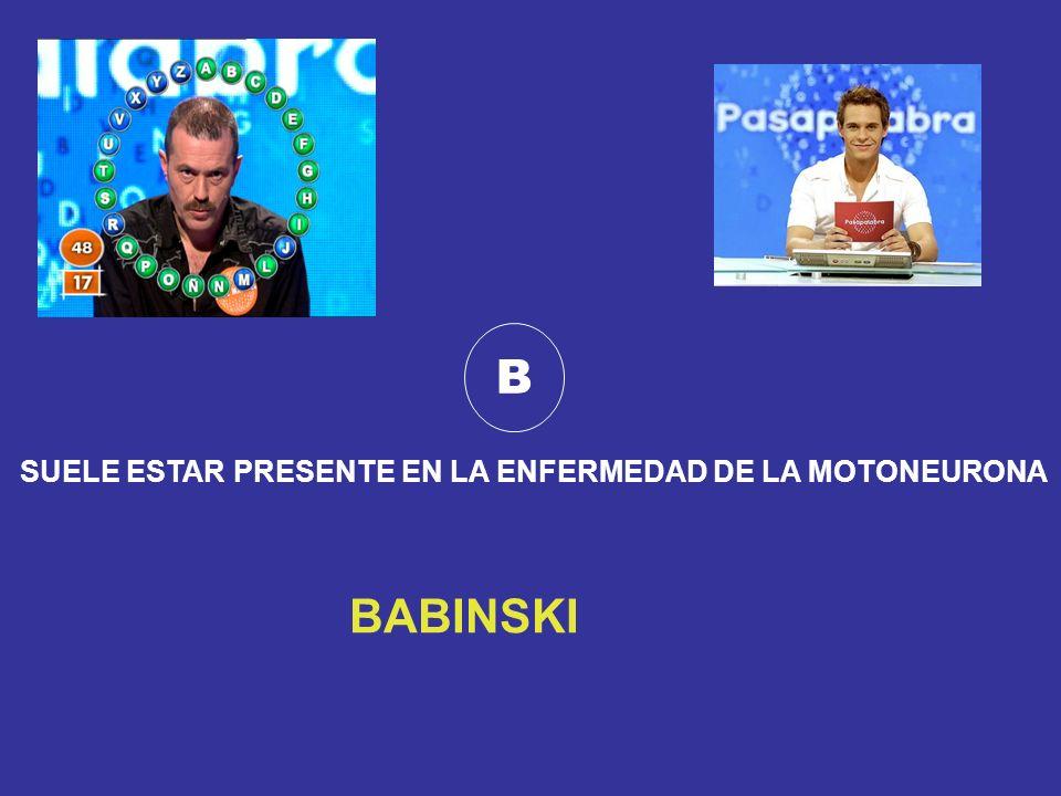 B SUELE ESTAR PRESENTE EN LA ENFERMEDAD DE LA MOTONEURONA BABINSKI