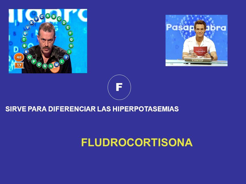 F SIRVE PARA DIFERENCIAR LAS HIPERPOTASEMIAS FLUDROCORTISONA