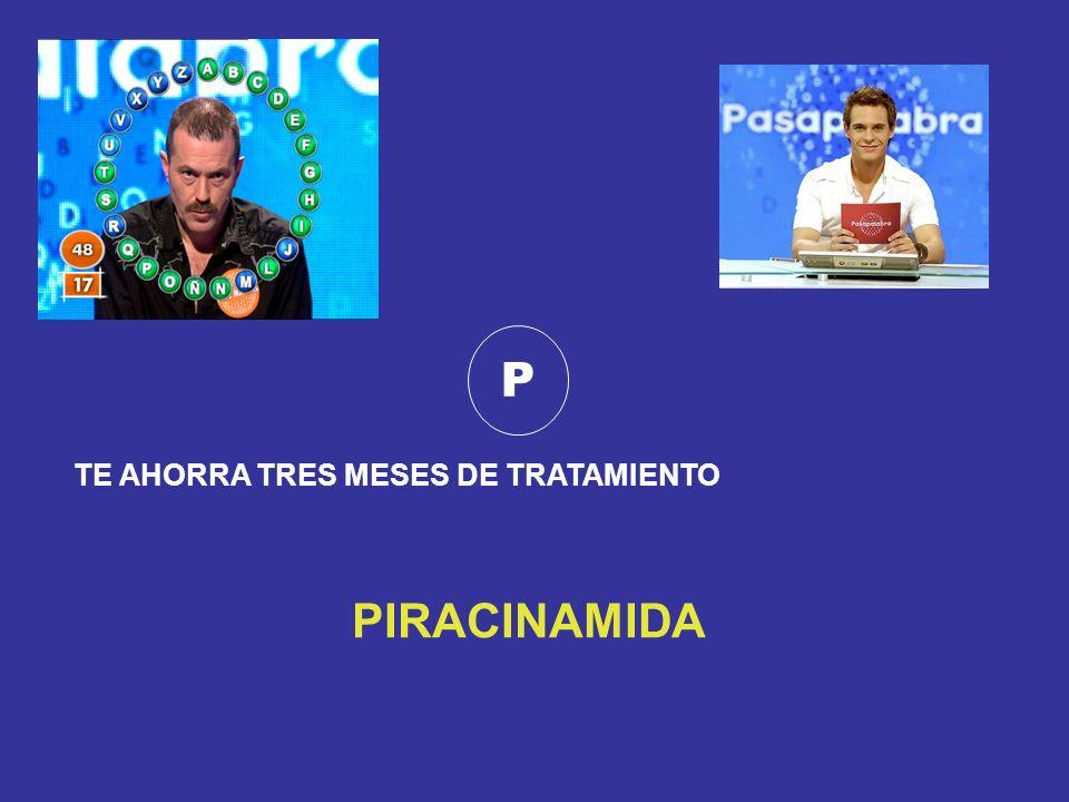 P TE AHORRA TRES MESES DE TRATAMIENTO PIRACINAMIDA