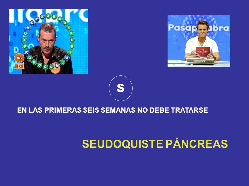 S EN LAS PRIMERAS SEIS SEMANAS NO DEBE TRATARSE SEUDOQUISTE PÁNCREAS