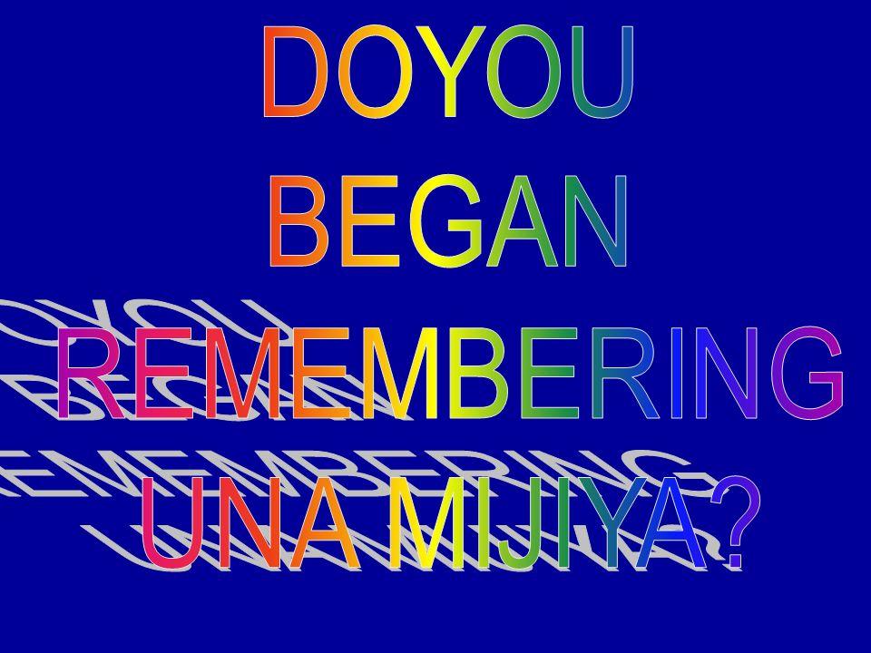 DOYOU BEGAN REMEMBERING UNA MIJIYA