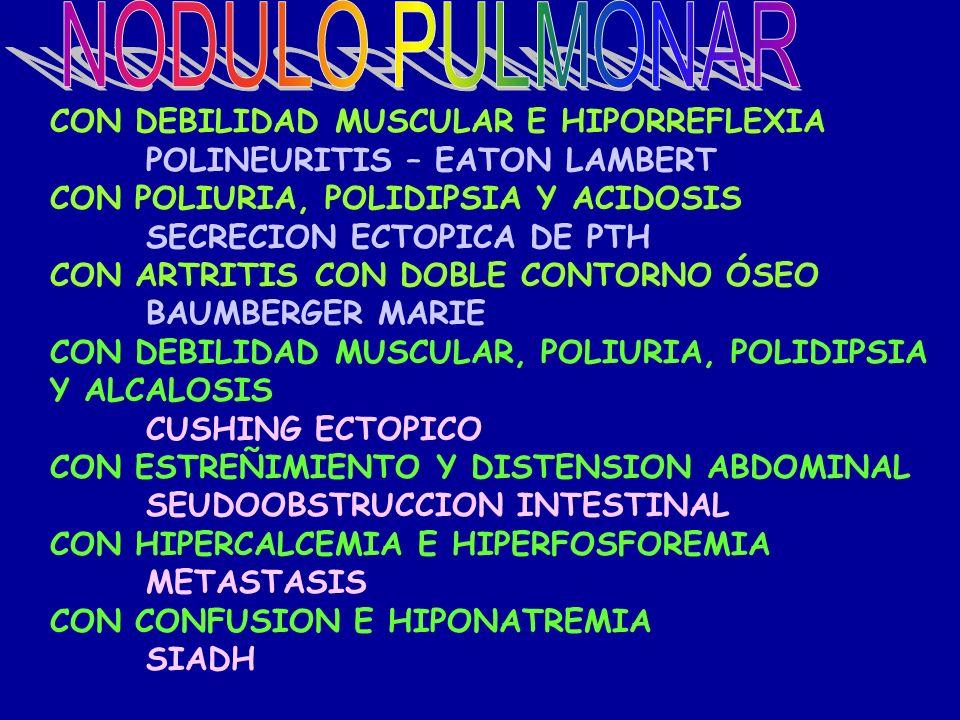 NODULO PULMONAR CON DEBILIDAD MUSCULAR E HIPORREFLEXIA