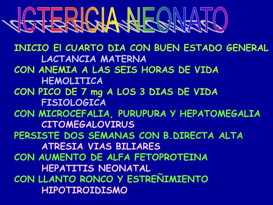 ICTERICIA NEONATO INICIO El CUARTO DIA CON BUEN ESTADO GENERAL