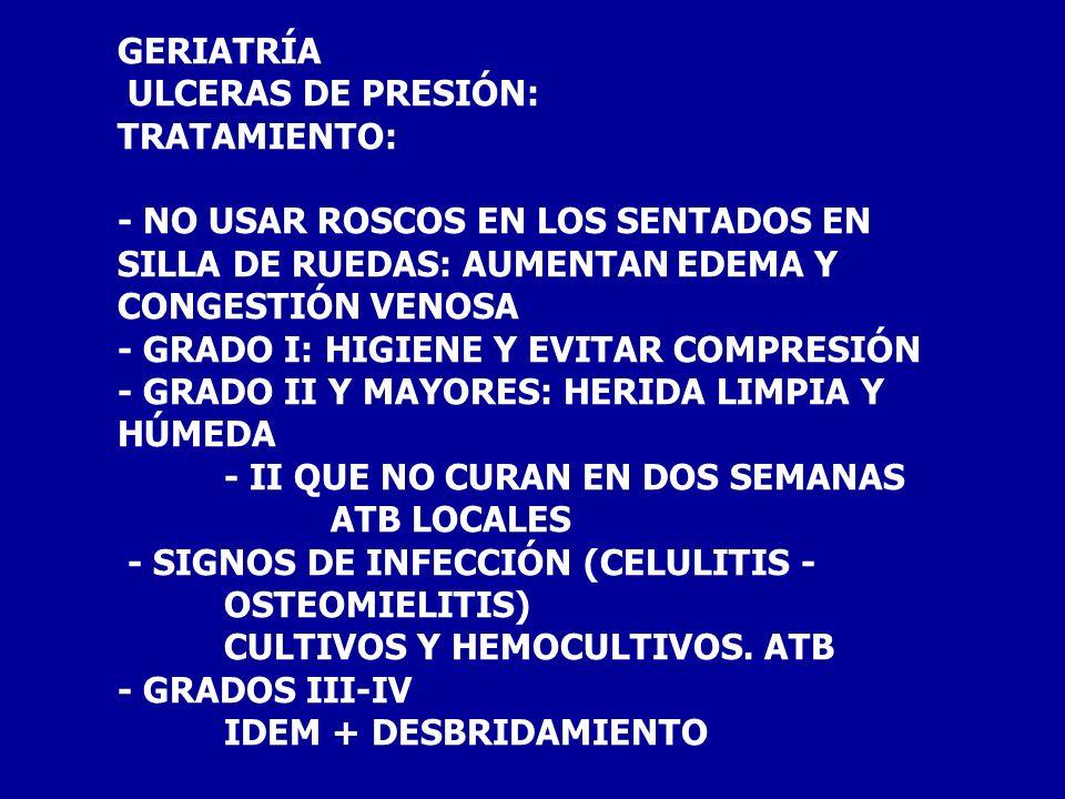GERIATRÍA ULCERAS DE PRESIÓN: TRATAMIENTO: - NO USAR ROSCOS EN LOS SENTADOS EN SILLA DE RUEDAS: AUMENTAN EDEMA Y CONGESTIÓN VENOSA.