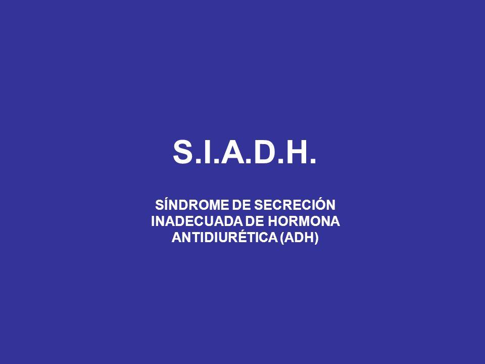 S.I.A.D.H. SÍNDROME DE SECRECIÓN INADECUADA DE HORMONA