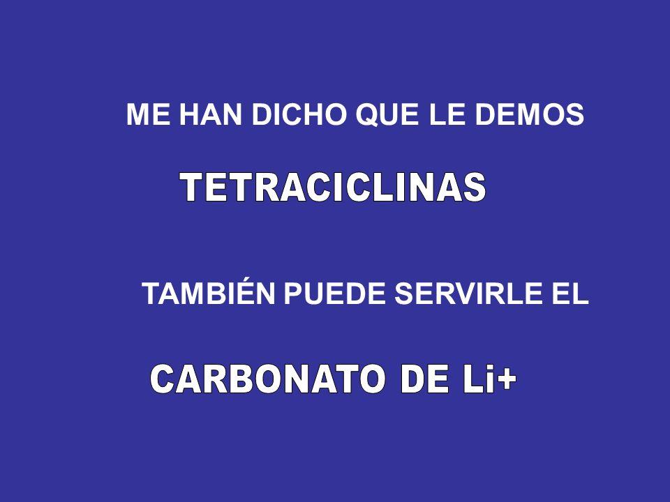 TETRACICLINAS CARBONATO DE Li+ ME HAN DICHO QUE LE DEMOS