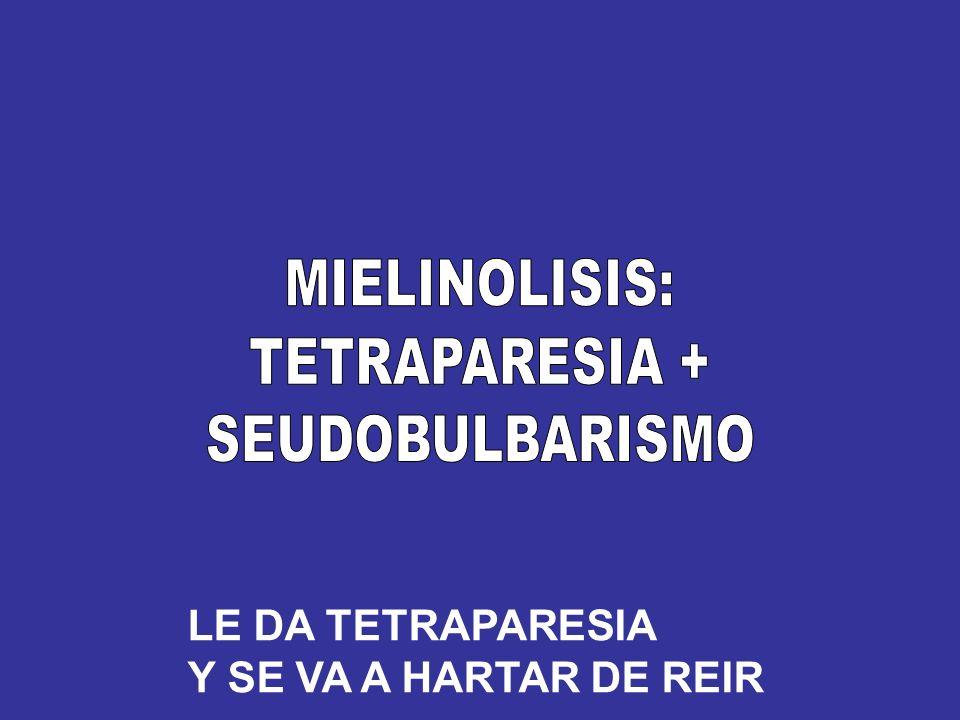 MIELINOLISIS: TETRAPARESIA + SEUDOBULBARISMO LE DA TETRAPARESIA