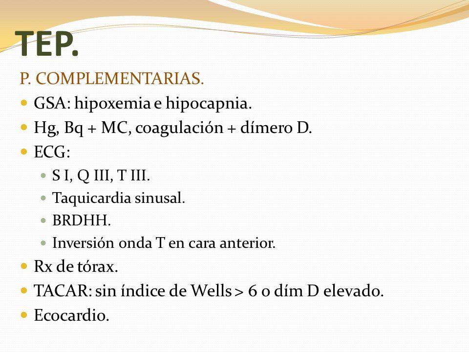 TEP. P. COMPLEMENTARIAS. GSA: hipoxemia e hipocapnia.